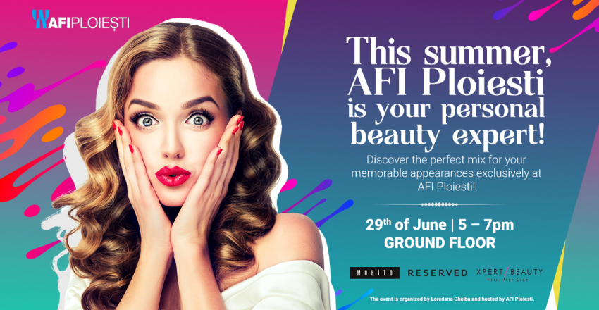 This Summer, AFI Ploiesti is your personal beauty expert!
