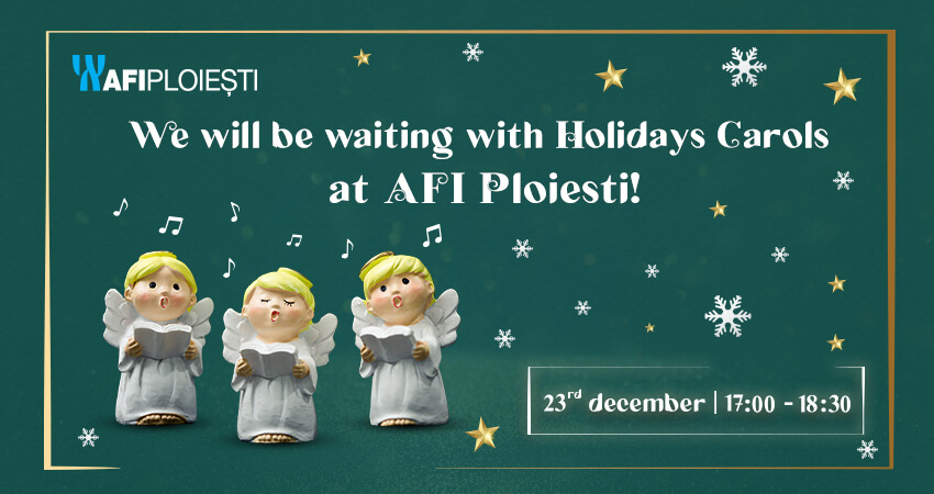 We will be waiting with Holiday Carols at AFI Ploiesti!