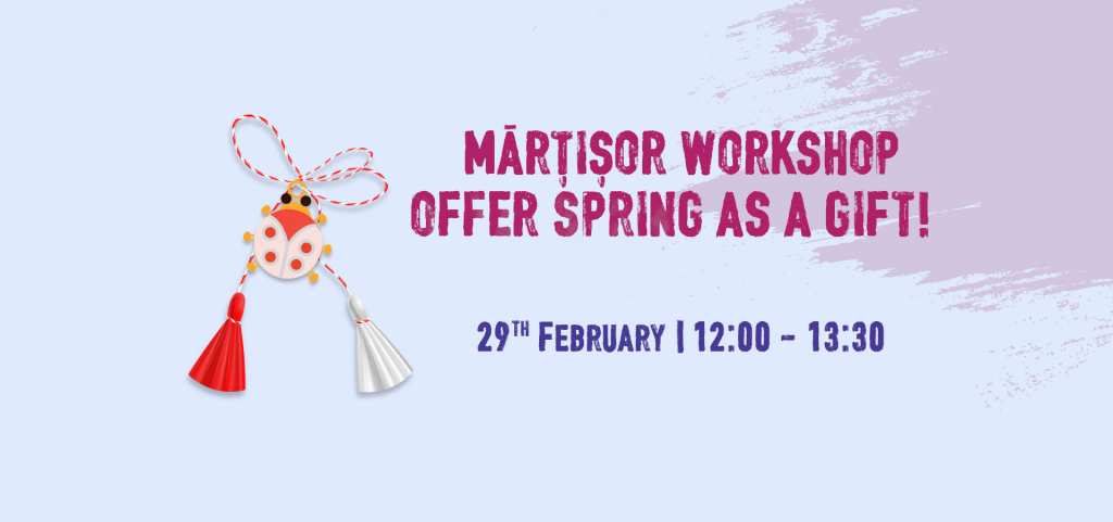 Martisor workshop – offer spring as a gift!