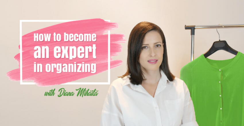 HOW TO become an expert in organizing with Diana Mihaila