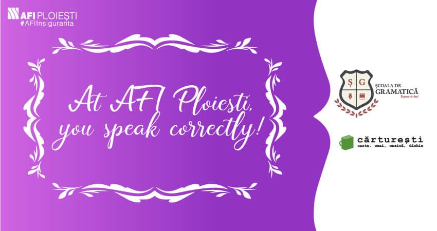 At AFI Ploiesti, you speak correctly!